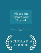Notes on Sport and Travel - Scholar's Choice Edition