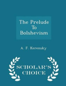 The Prelude to Bolshevism - Scholar's Choice Edition