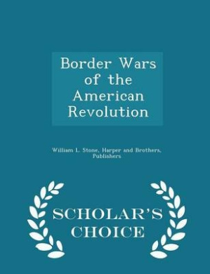 Border Wars of the American Revolution - Scholar's Choice Edition
