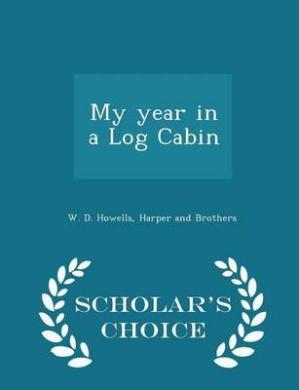 My Year in a Log Cabin - Scholar's Choice Edition