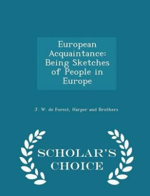 European Acquaintance: Being Sketches of People in Europe - Scholar's Choice Edition