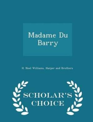 Madame Du Barry - Scholar's Choice Edition