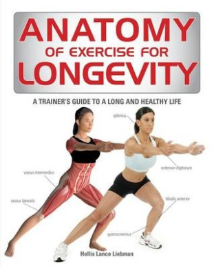 Anatomy of Exercise for Longevity: A Trainer's Guide to a Long and Healthy Life (Anatomy of)