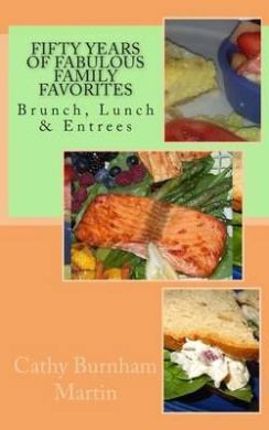 Fifty Years of Fabulous Family Favorites: Brunch, Lunch & Entrees