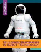 The 12 Biggest Breakthroughs in Robot Technology