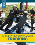 12 Things to Know about Fracking