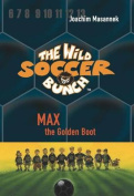 The Wild Soccer Bunch, Book 5, Max the Golden Boot