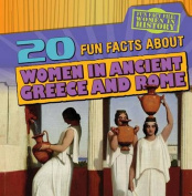 20 Fun Facts about Women in Ancient Greece and Rome (Fun Fact File