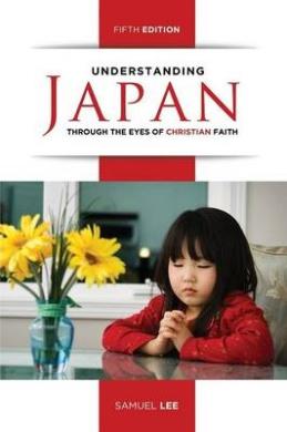 Understanding Japan Through the Eyes of Christian Faith (Fifth Edition)