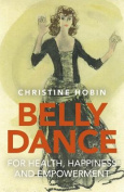 Belly Dance for Health, Happiness and Empowerment