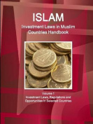 Investment Laws in Muslim Countries Handbook Volume 1 Investment Laws, Regulations and Opportunities in Selected Countries