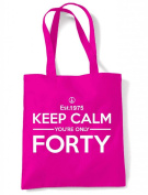 Keep Calm Your Only Forty 40th Birthday Tote - Shoulder Bag