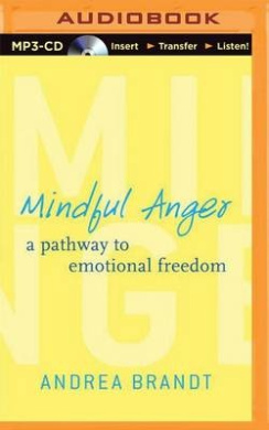 Mindful Anger: A Pathway to Emotional Freedom
