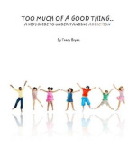 Too Much of a Good Thing...a Kid's Guide to Understanding Addiction