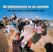 Mi Bibliotecaria Es Un Camello (My Librarian Is a Camel) [Spanish]