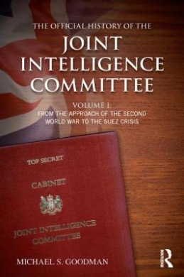 The Official History of the Joint Intelligence Committee: Volume 1: From the Approach of the Second World War to the Suez Crisis