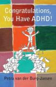 Congratulations, You Have ADHD!