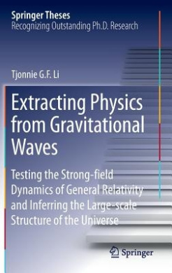 Extracting Physics from Gravitational Waves: Testing the Strong-field Dynamics of General Relativity and Inferring the Large-scale Structure of the Universe (Springer Theses)