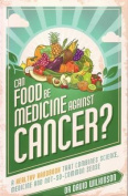 """Can food be medicine against cancer? : a healthy handbook that combines science, medicine and not-so-common sense."""""""