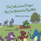 The Little Green Dragon No One Wanted to Play with