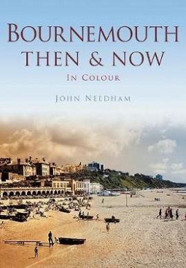 Bournemouth: Then & Now in Colour