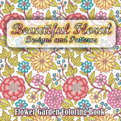 Beautiful Floral Designs and Patterns Flower Garden Colouring Book (Sacred Mandala Designs and Patterns Colouring Books for Adults)