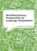 Multidisciplinary Perspectives on Language Competence