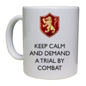 KEEP CALM AND DEMAND A TRIAL BY COMBAT - GAME OF THRONES INSPIRED CUP/MUG - Great Gift/Work-Place Idea.