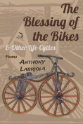 The Blessing of the Bikes & Other Life-Cycles  : Poems