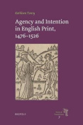 Agency and Intention in English Print, 1476-1526