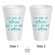 Styrofoam Party Cups - I'd Give up Drinking But I Am Not a Quitter