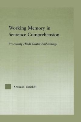 Working Memory in Sentence Comprehension: Processing Hindi Center Embeddings