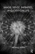 Image, Sense, Infinities, and Everyday Life