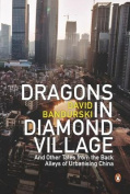 Dragons In Diamond Village And Other Tales From The Back Alleys Of Urbanising China