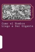 Como El Hombre Llego a Ser Gigante [Spanish]