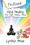 Profound Mind Healing for Self, Others, Pets