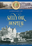 A History of Selly Oak Hospital