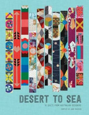 Desert to Sea: 10 Quilts from Australian Designers