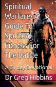 Spiritual Warfare - A Guide to Spiritual Fitness for the Battle