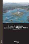 El Error de Ingenieria Que Derrumbo Al Imperio Azteca [Spanish]