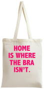 Home Is Where The Bra Isn't Slogan Tote Bag