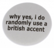 why yes, i do randomly use a british accent 3.2cm Magnet - Funny Humour England