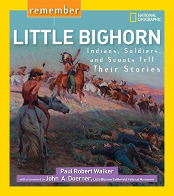 Remember Little Bighorn: Indians, Soldiers, and Scouts Tell Their Stories