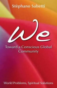 We- Toward a Conscious Global Community