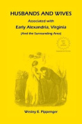 Husbands and Wives Associated with Early Alexandria, Virginia (and the Surrounding Area), 3rd Edition, Revised