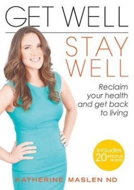Get Well, Stay Well: Reclaim Your Health and Get Back to Living.