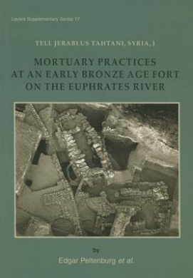 Tell Jerablus Tahtani, Syria, I: Mortuary Practices at an Early Bronze Age Fort on the Euphrates River (Levant Supplementary Series)