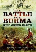 The Battle for Burma - Wild Green Earth