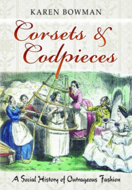 Corsets & Codpieces: A Social History of Outrageous Fashion