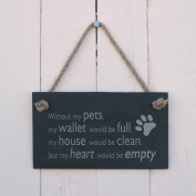 Without my pets, my wallet would be full, my house would be clean, but my heart would be empty Slate Hanging Sign